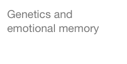 Genetics and emotional memory